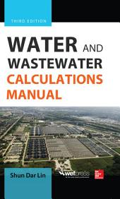 Water and Wastewater Calculations Manual, Third Edition: Edition 3