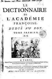 LE DICTIONNAIRE DE L'ACADÉMIE FRANÇOISE: DEDIÉ AU ROY.. A-L. TOME PREMIER, Volume1