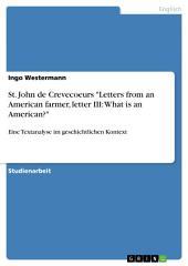 "St. John de Crevecoeurs ""Letters from an American farmer, letter III: What is an American?"": Eine Textanalyse im geschichtlichen Kontext"