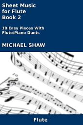 Flute: Sheet Music for Flute - Book 2: 10 Easy Pieces With Flute/Piano Duets