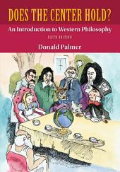 Does the Center Hold?: An Introduction to Western Philosophy: Sixth Edition