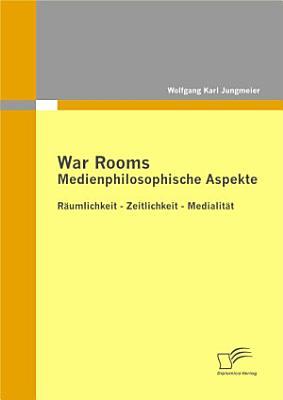 War Rooms  Medienphilosophische Aspekte PDF