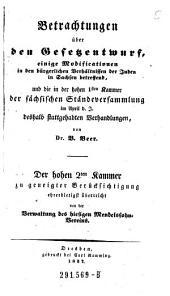 Betrachtungen über den Gesetzentwurf, einige Modificationen in den bürgerlichen Verhältnissen der Juden in Sachsen betreffend, und die in der ... 1sten Kammer der sächsischen Ständeversammlung im April d. J. deshalb stattgehabten Verhandlungen