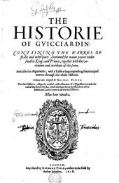 The Historie of Gvicciardin: Containing the Warres of Italie and Other Parts, Continued for Manie Yeares Under Sundrie Kings and Princes, Together with the Variations and Accidents of the Same. And Also the Arguments, with a Table at Large Expressing the Principall Matters Through the Whole Historie