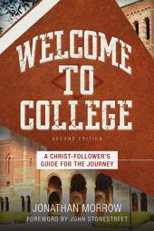 Welcome to College: A Christ-Follower's Guide for the Journey