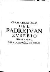 Obras christianas del P. Juan Eusebio Nieremberg ...: tomo primero