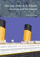 The Loss of the S  S  Titanic   Its Story and Its Lessons PDF