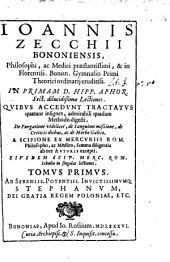 Ioannis Zechcii Bononiensis, Philosophi, ac Medici praestantissimi, & in Florentiss. Bonon. Gymnasio Primi Theorici ordinarij eruditiss. In Primam D. Hipp. Aphor. Sect. dilucidissimae Lectiones: Qvibvs Accedvnt Tractatvs quatuor insignes, admirabili quadam Methodo digesti, De Purgatione videlicet, de Sanguinis missione, de Criticis diebus, ac de Morbo Galico. A Scipione ex Mercvriis Rom. Philosopho, ac Medico, summa diligentia ab ore Avtoris excepti. Eivsdem Scip. Merc. Rom. Scholia in singulas lectiones. Tomvs Primus