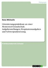 Orientierungspraktikum an einer Montessori-Grundschule. Aufgabenstellungen, Hospitationsaufgaben und Schwerpunktsetzung
