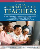 Guide for Alternate Route Teachers: Strategies for Literacy Development, Classroom Management and Teaching and Learning, K-12, Edition 2