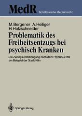 Problematik des Freiheitsentzugs bei psychisch Kranken: Die Zwangsunterbringung nach dem PsychKG NW am Beispiel der Stadt Köln