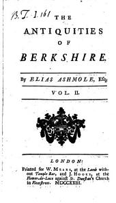 The antiquities of Berkshire. [interleaved, and with MS. additions by R. Rawlinson. Pp.cxxv and cxxvi of vol.1 and pp.281 and 282 of vol.3 have been replaced by leaves repr. to contain additions to 1730].