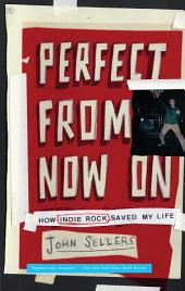 Perfect from Now On: How Indie Rock Saved My Life
