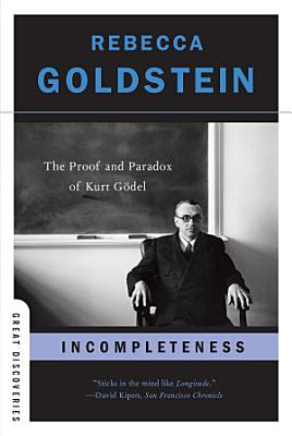 Incompleteness  The Proof and Paradox of Kurt G  del  Great Discoveries