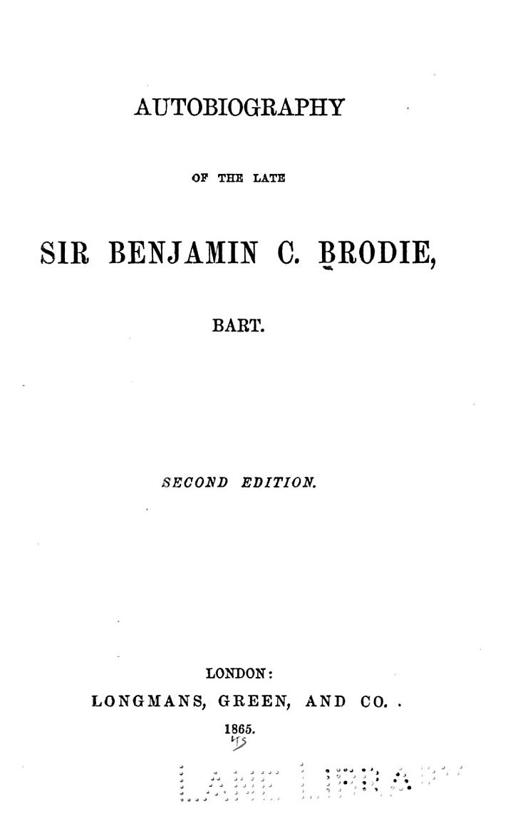 Autobiography of the Late Sir Benjamin C. Brodie, Bart