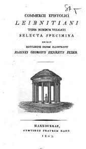 Commercii epistolici Leibnitiani ... selecta specimina