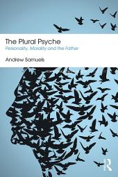 The Plural Psyche: Personality, Morality and the Father