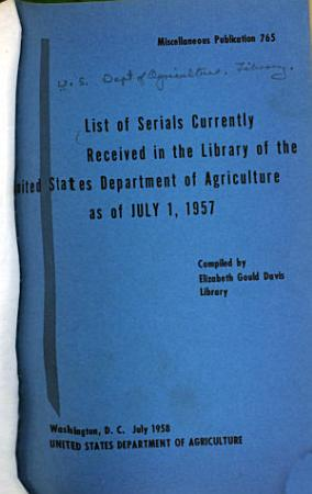 List of Serials Currently Received in the Library of the United States Department of Agriculture as of July 1  1957 PDF