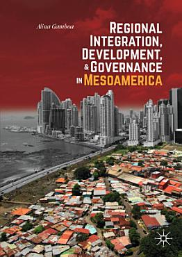 Regional Integration  Development  and Governance in Mesoamerica PDF