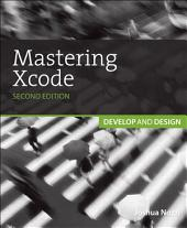 Mastering Xcode: Develop and Design, Edition 2
