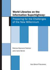 World Libraries on the Information Superhighway: Preparing for the Challenges of the New Millennium: Preparing for the Challenges of the New Millennium