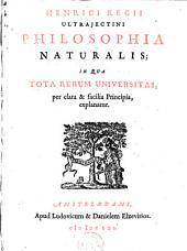 Philosophica naturalis: in qua tota rerum universitas, per clara & facilia principia, explanatur