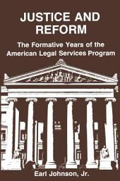 Justice and Reform: The Formative Years of the American Legal Services Program