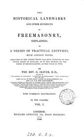 The historical landmarks and other evidences of freemasonry, explained, a series of practical lectures, with notes: Volume 1