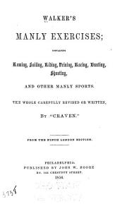 Walker's Manly Exercises: Containing Rowing, Sailing, Riding, Driving, Racing, Hunting, Shooting, and Other Manly Sports