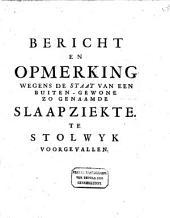 Bericht en opmerking wegens de staat van een buiten-gewoone, zo genaamde, slaap-ziekte, te Stolwijk voorgevallen: Volume 1