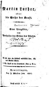 Martin Luther, oder Die weihe der kraft: eine tragödie