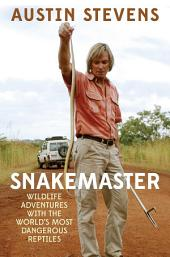 Snakemaster: Wildlife Adventures with the World s Most Dangerous Reptiles