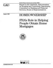 Homeownership: FHA's Role in Helping People Obtain Home Mortgages