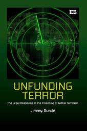 Unfunding Terror: The Legal Response to the Financing of Global Terrorism