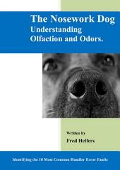 The Nosework Dog: Understanding Olfaction And Odors Manual