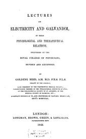 Lectures on Electricity and Galvanism, in Their Physiological and Therapeutical Relations, Delivered at the Royal College of Physicians, Revised and Extended