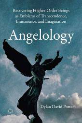 Angelology: Recovering Higher-Order Beings as Emblems of Transcendence, Immanence, and Imaginiation