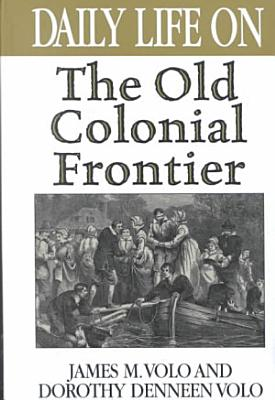 Daily Life on the Old Colonial Frontier PDF