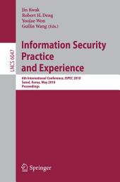 Information Security, Practice and Experience: 6th International Conference, ISPEC 2010, Seoul, Korea, May 12-13, 2010, Proceedings