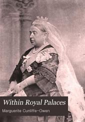Within Royal Palaces: A Brilliant and Charmingly Written Inner Life View of Emperors, Kings, Queens, Princes, and Princesses ...