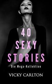 40 sexy Stories. 600 Seiten Erotik (Mega-Kollektion): Sexgeschichten – Erotikgeschichten