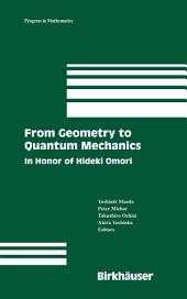 From Geometry to Quantum Mechanics: In Honor of Hideki Omori