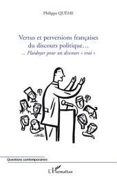 """Vertus et perversions françaises du discours politique...: ...Plaidoyer pour un discours """"vrai"""""""