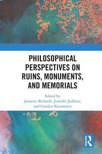 Philosophical Perspectives on Ruins  Monuments  and Memorials PDF