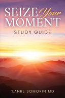 Seize Your Moment Study Guide