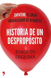 Historia de un despropósito: Zapatero, el gran organizador de derrotas