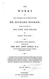 The Works of that Learned and Judicious Divine, Mr. Richard Hooker: With an Account of His Life and Death, Volume 3, Part 2
