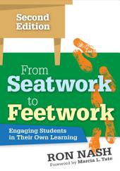 From Seatwork to Feetwork: Engaging Students in Their Own Learning, Edition 2
