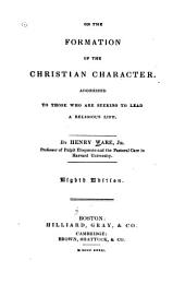 On the Formation of the Christian Character: Addressed to Those who are Seeking to Lead a Religious Life