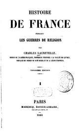 Histoire de France pendant les guerres de religion: Volume1
